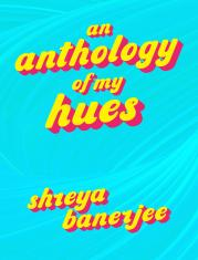 An Anthology of my Hues